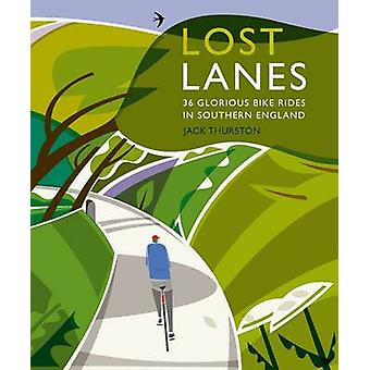 Lost Lanes - 36 Glorious Bike Rides in Southern England (London and th