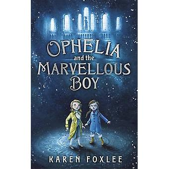 Ophelia and the Marvellous Boy by Karen Foxlee - 9781471402388 Book