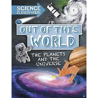 Science is Everywhere - Out of This World - The Planets and Universe by
