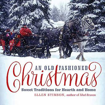 An Old-Fashioned Christmas - Sweet Traditions for Hearth and Home by E