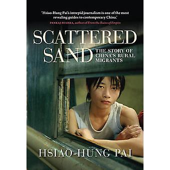 Scattered Sand - The Story of China's Rural Migrants by Hsiao-Hung Pai
