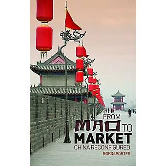 From Mao to Market - China Reconfigured by Robin Porter - 978184904083