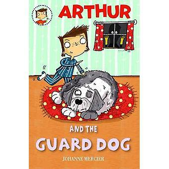 Arthur and the Guard Dog by Johanne Mercier - Daniel Hahn - 978190791