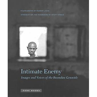 Intimate Enemy - Images and Voices of the Rwandan Genocide by Robert L