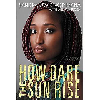 How Dare the Sun Rise