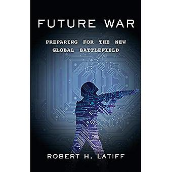 Future War: Preparing for the�New Global Battlefield