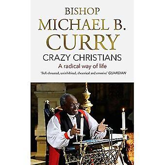 Crazy Christians: A Radical� Way of Life