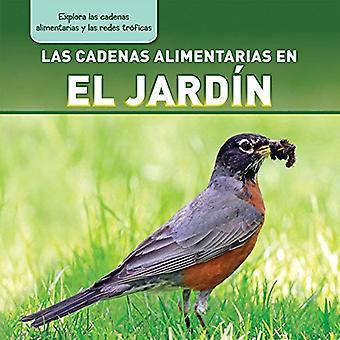 Las Cadenas Alimentarias En El Jardin (Backyard Food Chains) (Explora las Cadenas Alimentarias y las Redes Trficas...