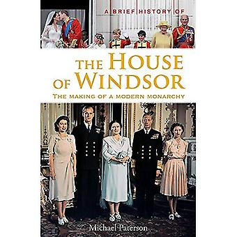 A Brief History of the House of Windsor: The Making of a Modern Monarchy (Brief Histories)