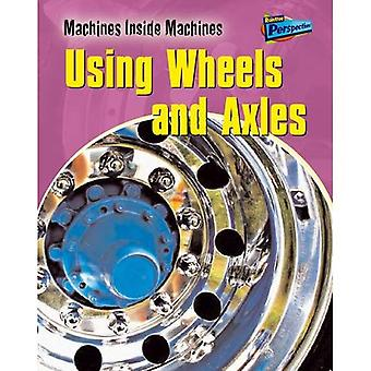 Using Wheels and Axles (Raintree Perspectives: Machines Inside Machines) (Raintree Perspectives: Machines Inside Machines)
