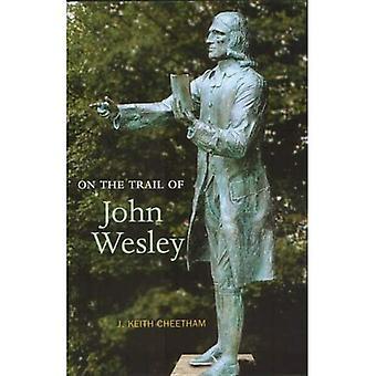 Sur la piste de John Wesley: fondateur de l'église méthodiste (sur le sentier de la)