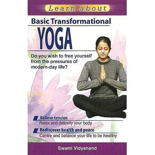 Learn About Basic Transformational Yoga: Do You Wish to Free Yourself from the Pressures of Modern-Day Life?
