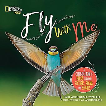 Flyga med mig: en hyllning av fåglar genom bilder, dikter och berättelser
