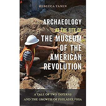 Archaeology at the Site of� the Museum of the American Revolution: A Tale� of Two Taverns and the Growth of Philadelphia