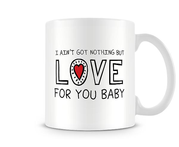 I Aint Got Nothing But Love For You Baby Mug