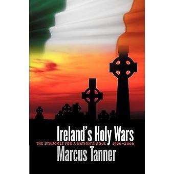 Irlands heiligen Kriege im Kampf für eine Nationen Seele 15002000 von Tanner & Marcus