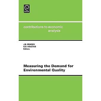 Measuring the Demand for Environmental Quality Cea 198contributions to Economic Analysis Vol.198 by Braden & John B.