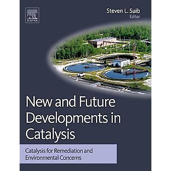 New and Future Developments in Catalysis Catalysis for Remediation and Environmental Concerns by Suib & Steven L.
