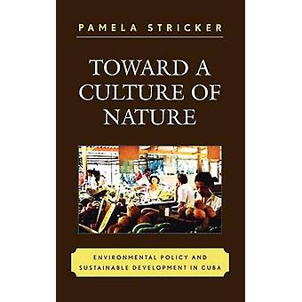Toward a Culture of Nature Environmental Policy and Sustainable Development in Cuba by Stricker & Pamela