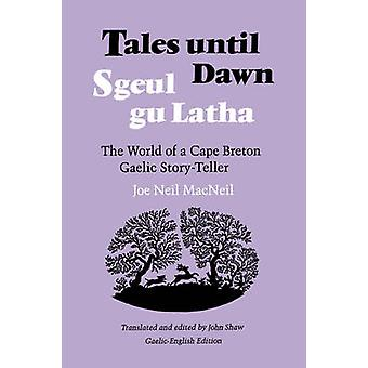 Tales Until Dawn The World of a Cape Breton Gaelic StoryTeller by Shaw & John W.