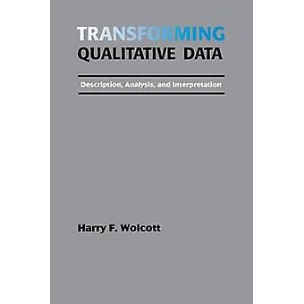 Transforming Qualitative Data Description Analysis and Interpretation by Wolcott & Harry F.