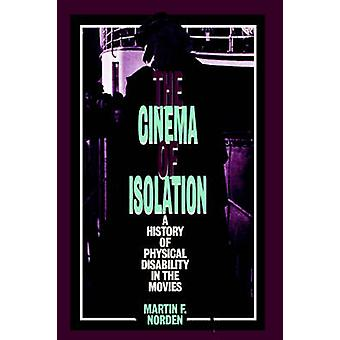 The Cinema of Isolation A History of Physical Disability in the Movies by Norden & Martin F.