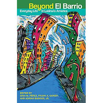 Beyond El Barrio Everyday Life in Latinao America by Burgos & Adrian