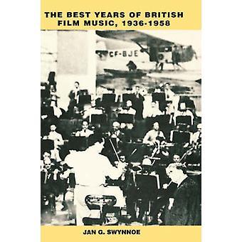 The Best Years of British Film Music 19361958 by Swynnoe & Jan G.
