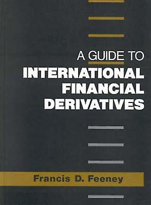 A Guide to International Financial Derivatives by Feeney & Francis