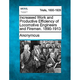 Increased Work and Productive Efficiency of Locomotive Engineers and Firemen. 18901913 by Anonymous