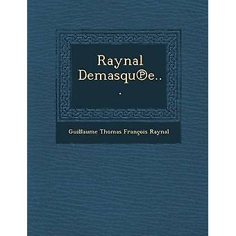 Raynal Demasque... by Guillaume Thomas Franois Raynal