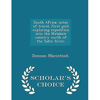 South Africa notes of travel. First gold exploring expedition into the Matabele country north of the Tatin River.  Scholars Choice Edition by Macintosh & Duncan