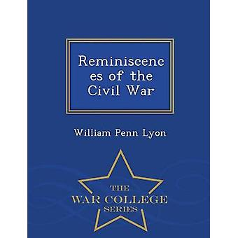 Reminiscences of the Civil War  War College Series by Lyon & William Penn