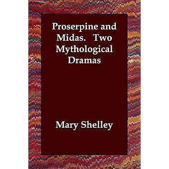 Proserpine and Midas.   Two Mythological Dramas by Shelley & Mary