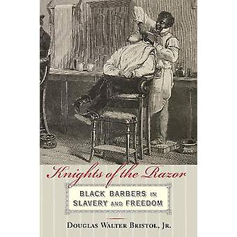 Knights of the Razor Black Barbers in Slavery and Freedom by Bristol & Douglas Walter