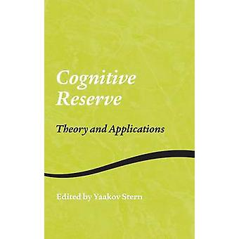 Cognitive Reserve  Theory and Applications by Stern & Yaakov