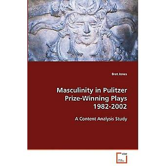 Masculinity in Pulitzer PrizeWinning Plays 19822002 by Jones & Bret