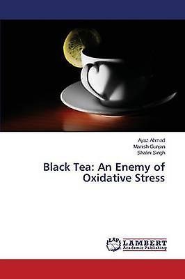 noir Tea An Enemy of Oxidative Stress by Ahmad Ayaz