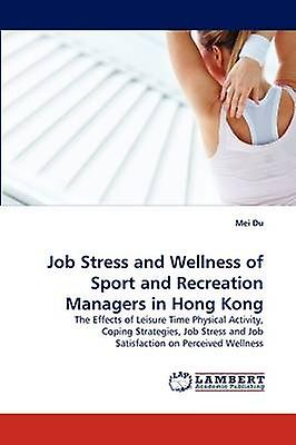 Job Stress and Wellness of Sport and Recreation Managers in Hong Kong by Du & Mei