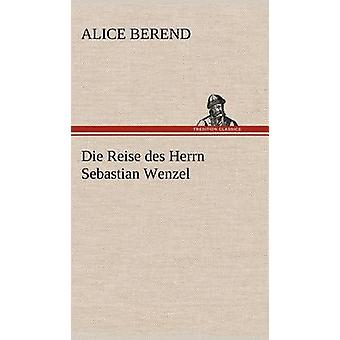 Sterben Sie Reise Des Herrn Sebastian Wenzel von Berend & Alice