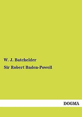 Sir Robert BadenPowell by Batchelder & W. J.