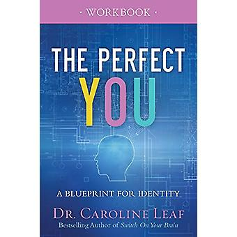 The Perfect You Workbook - A Blueprint for Identity by Dr Caroline Lea