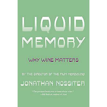 Liquid Memory - Why Wine Matters by Jonathan Nossiter - 9780374532512