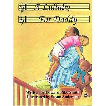 A Lullaby for Daddy by Edward Biko Smith - Susan Anderson - Susan And