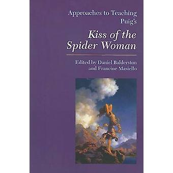 Approaches to Teaching Puig's Kiss of the Spider Woman by Daniel Bald