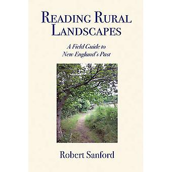 Reading Rural Landscapes - A Field Guide to New England's Past by Robe
