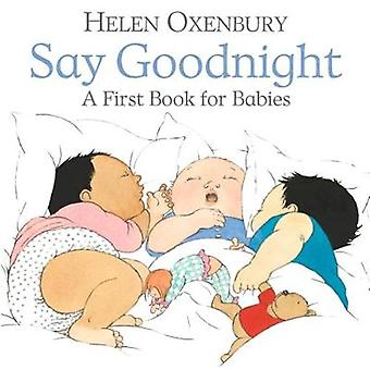 Say Goodnight - A First Book for Babies by Helen Oxenbury - 9781406382