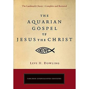 Aquarian Gospel of Jesus the Christ by Levi H. Dowling - 978158542724