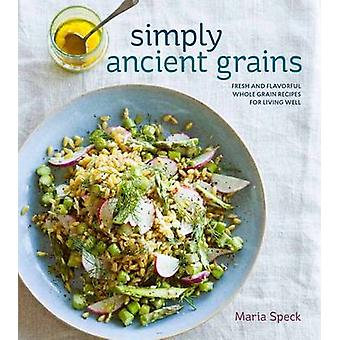 Simply Ancient Grains - Fresh and Flavorful Whole Grain Recipes for Li