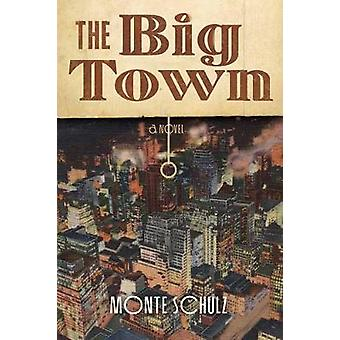 The Big Town by Monte Schulz - 9781606995037 Book